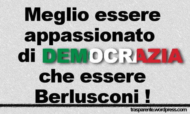 Meglio essere appassionato di DEMOCRAZIA che essere Berlusconi !